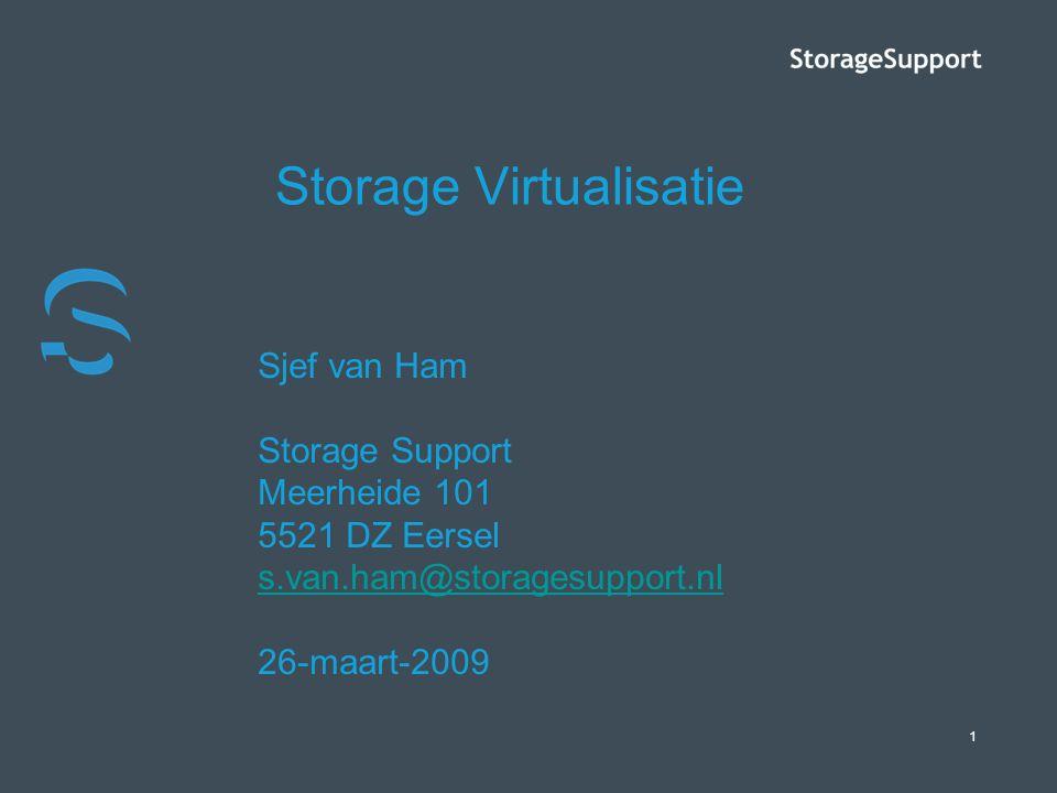 1 Storage Virtualisatie Sjef van Ham Storage Support Meerheide 101 5521 DZ Eersel s.van.ham@storagesupport.nl 26-maart-2009