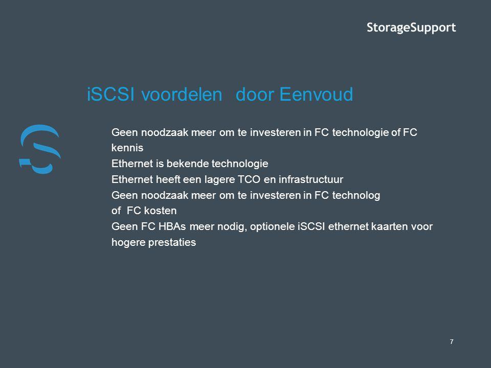 7 iSCSI voordelen door Eenvoud Geen noodzaak meer om te investeren in FC technologie of FC kennis Ethernet is bekende technologie Ethernet heeft een l