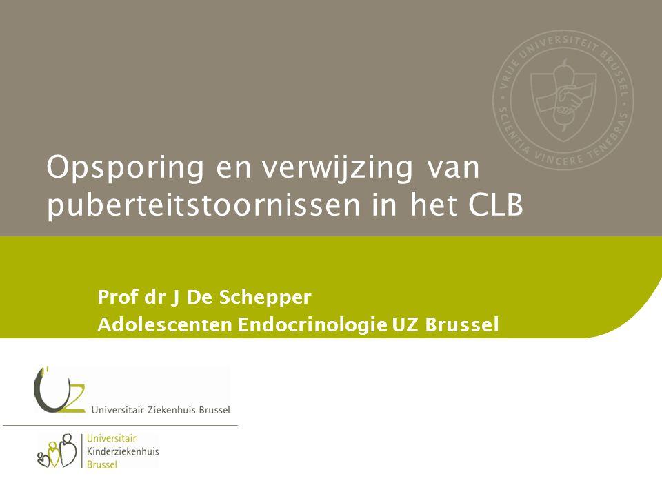 Opsporing en verwijzing van puberteitstoornissen in het CLB Prof dr J De Schepper Adolescenten Endocrinologie UZ Brussel