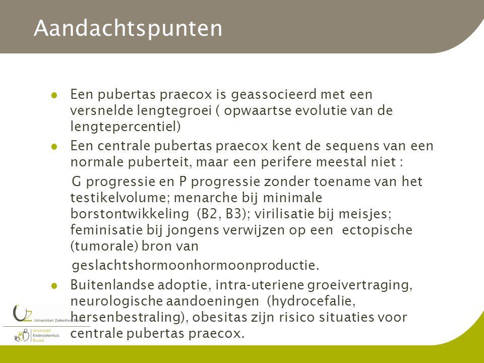 Aandachtspunten Een pubertas praecox is geassocieerd met een versnelde lengtegroei ( opwaartse evolutie van de lengtepercentiel) Een centrale pubertas praecox kent de sequens van een normale puberteit, maar een perifere meestal niet : G progressie en P progressie zonder toename van het testikelvolume; menarche bij minimale borstontwikkeling (B2, B3); virilisatie bij meisjes; feminisatie bij jongens verwijzen op een ectopische (tumorale) bron van geslachtshormoonhormoonproductie.
