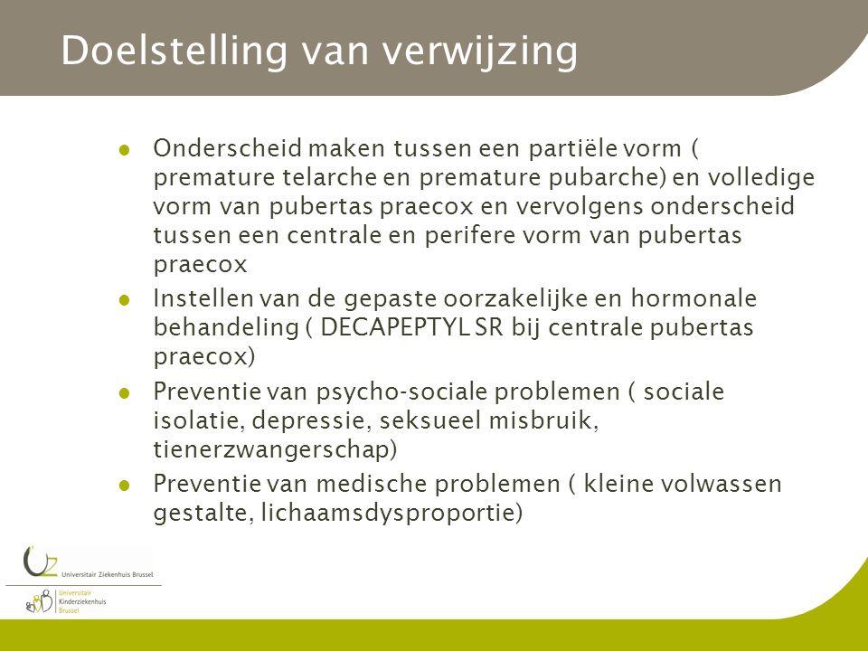 Doelstelling van verwijzing Onderscheid maken tussen een partiële vorm ( premature telarche en premature pubarche) en volledige vorm van pubertas prae