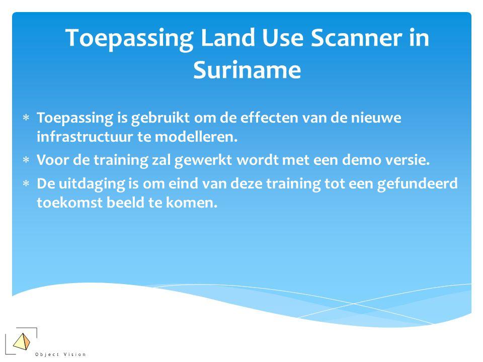 Toepassing Land Use Scanner in Suriname  Toepassing is gebruikt om de effecten van de nieuwe infrastructuur te modelleren.  Voor de training zal gew