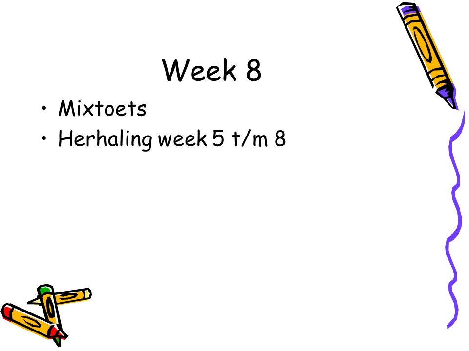 Week 8 Mixtoets Herhaling week 5 t/m 8