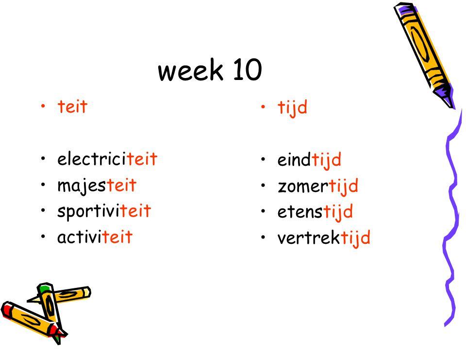 week 10 teit electriciteit majesteit sportiviteit activiteit tijd eindtijd zomertijd etenstijd vertrektijd