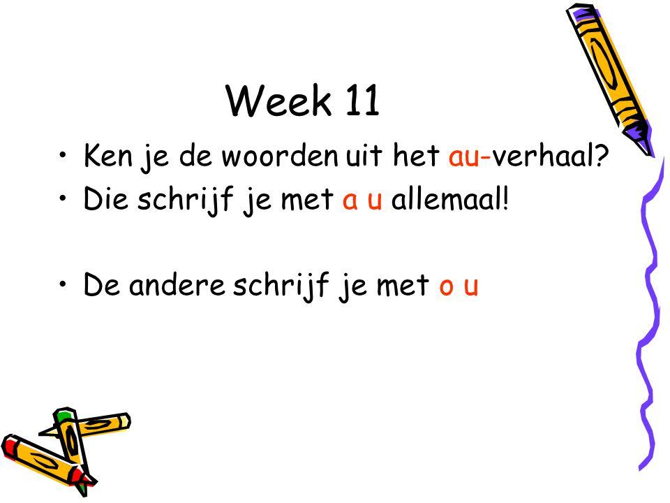 Week 11 Ken je de woorden uit het au-verhaal.Die schrijf je met a u allemaal.