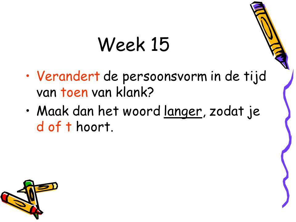 Week 15 Verandert de persoonsvorm in de tijd van toen van klank.