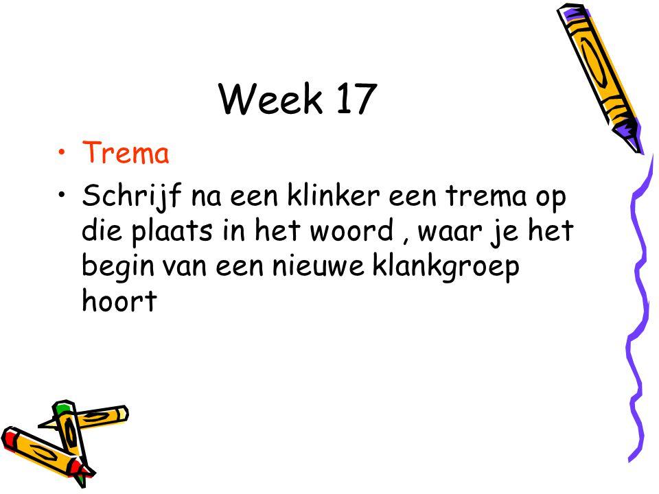Week 17 Trema Schrijf na een klinker een trema op die plaats in het woord, waar je het begin van een nieuwe klankgroep hoort