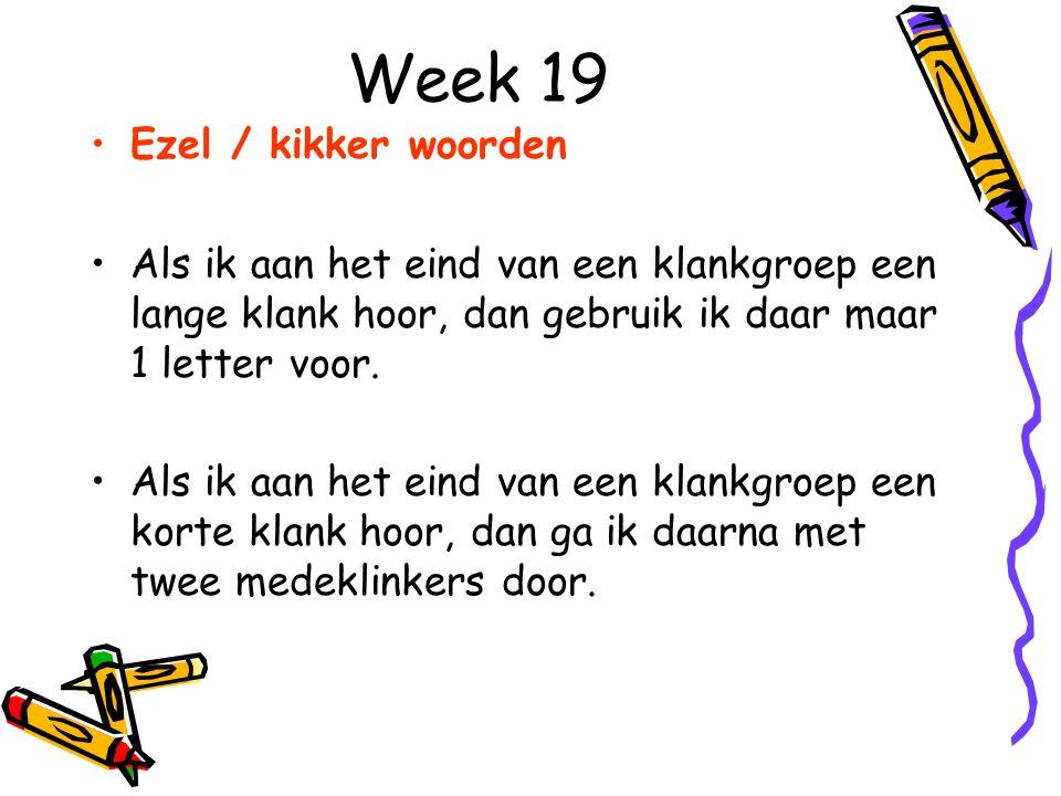 Week 19 Ezel / kikker woorden Als ik aan het eind van een klankgroep een lange klank hoor, dan gebruik ik daar maar 1 letter voor.