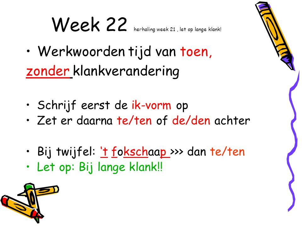 Week 22 herhaling week 21, let op lange klank.