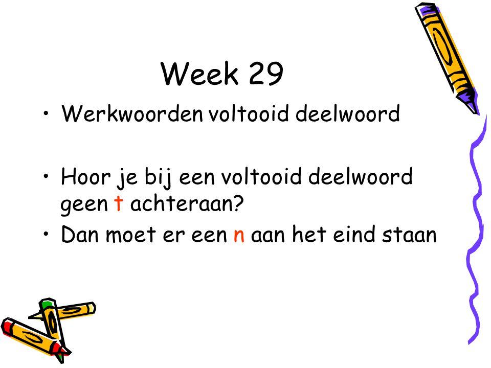 Week 29 Werkwoorden voltooid deelwoord Hoor je bij een voltooid deelwoord geen t achteraan.