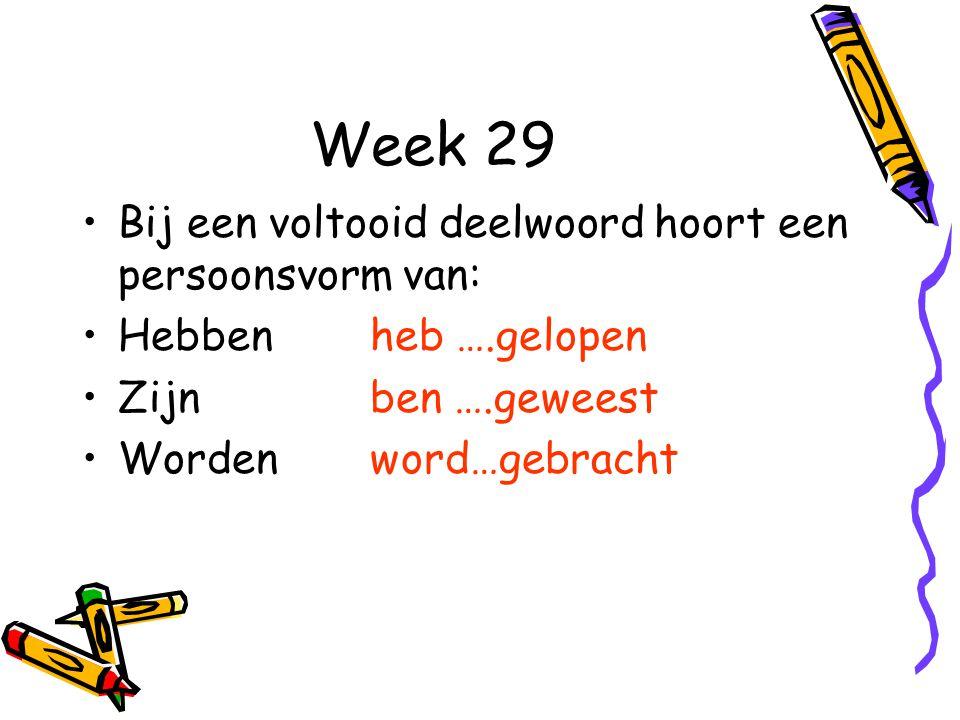 Week 29 Bij een voltooid deelwoord hoort een persoonsvorm van: Hebbenheb ….gelopen Zijnben ….geweest Wordenword…gebracht