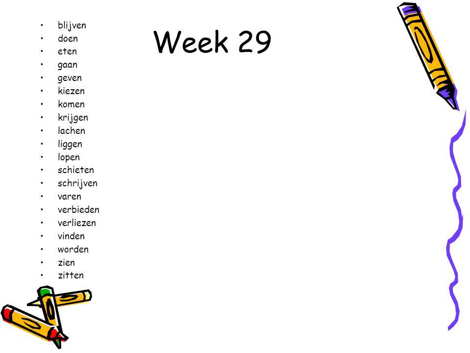 Week 29 blijven doen eten gaan geven kiezen komen krijgen lachen liggen lopen schieten schrijven varen verbieden verliezen vinden worden zien zitten