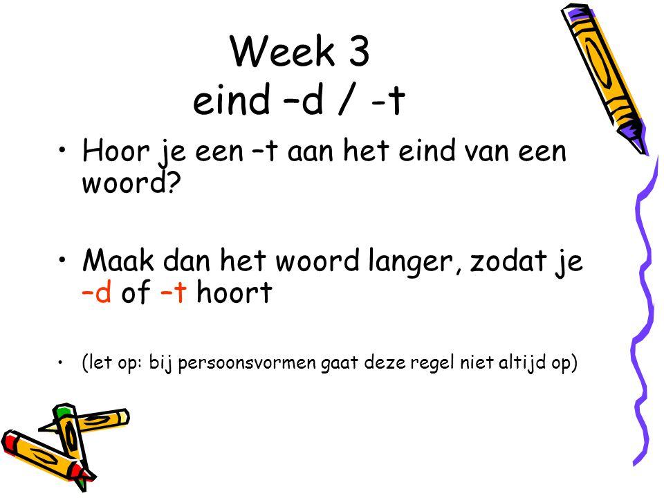 Week 31 Maak een voltooid deelwoord langer als je niet weet of het eindigt op een d of t