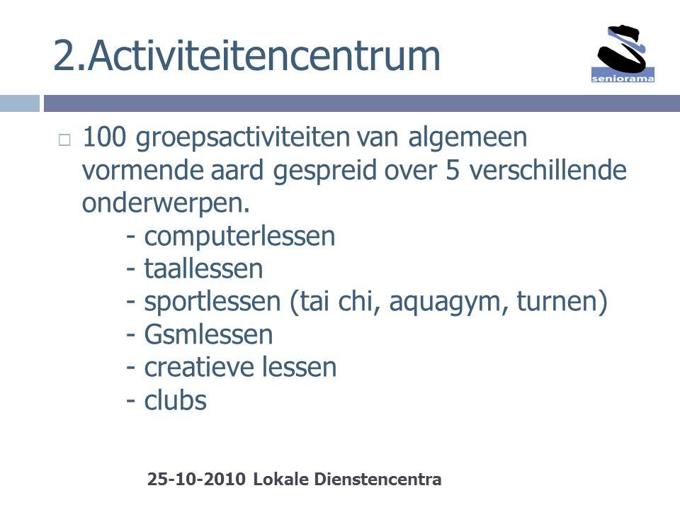 2.Activiteitencentrum  100 groepsactiviteiten van algemeen vormende aard gespreid over 5 verschillende onderwerpen. - computerlessen - taallessen - s