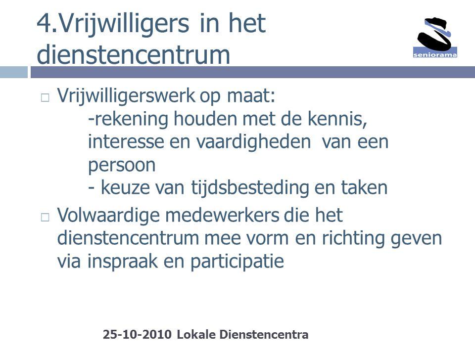 4.Vrijwilligers in het dienstencentrum  Vrijwilligerswerk op maat: -rekening houden met de kennis, interesse en vaardigheden van een persoon - keuze