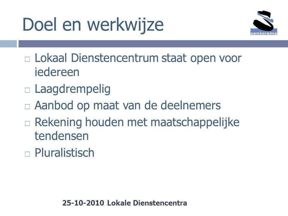 Doel en werkwijze  Lokaal Dienstencentrum staat open voor iedereen  Laagdrempelig  Aanbod op maat van de deelnemers  Rekening houden met maatschap
