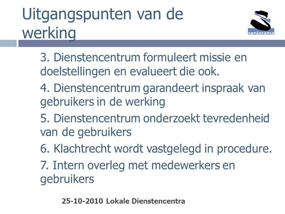 Uitgangspunten van de werking 3. Dienstencentrum formuleert missie en doelstellingen en evalueert die ook. 4. Dienstencentrum garandeert inspraak van