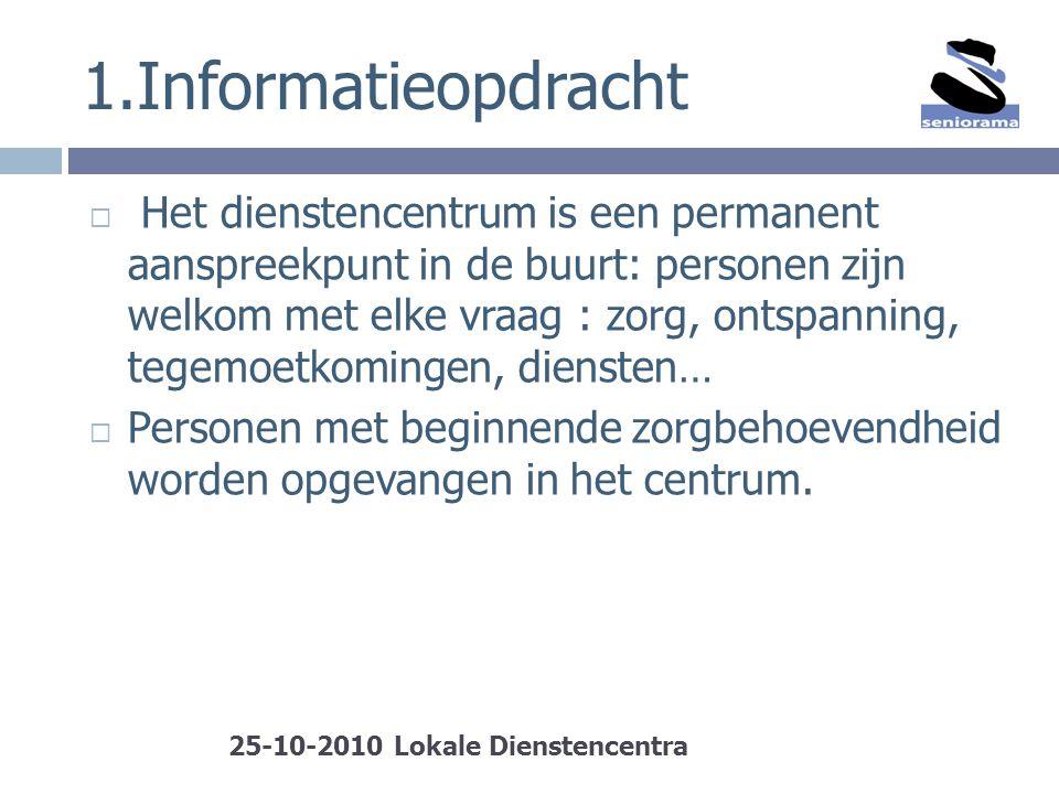 1.Informatieopdracht  Het dienstencentrum is een permanent aanspreekpunt in de buurt: personen zijn welkom met elke vraag : zorg, ontspanning, tegemo