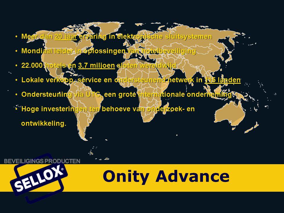 Onity Advance by SELLOX Meer dan 20 jaar ervaring in elektronische sluitsystemen Mondiaal leider in oplossingen van hotelbeveiliging 22.000 hotels en 3,7 miljoen sloten wereldwijd Lokale verkoop, service en ondersteunend netwerk in 115 landen Ondersteuning via UTC, een grote internationale onderneming Hoge investeringen ten behoeve van onderzoek- en ontwikkeling.