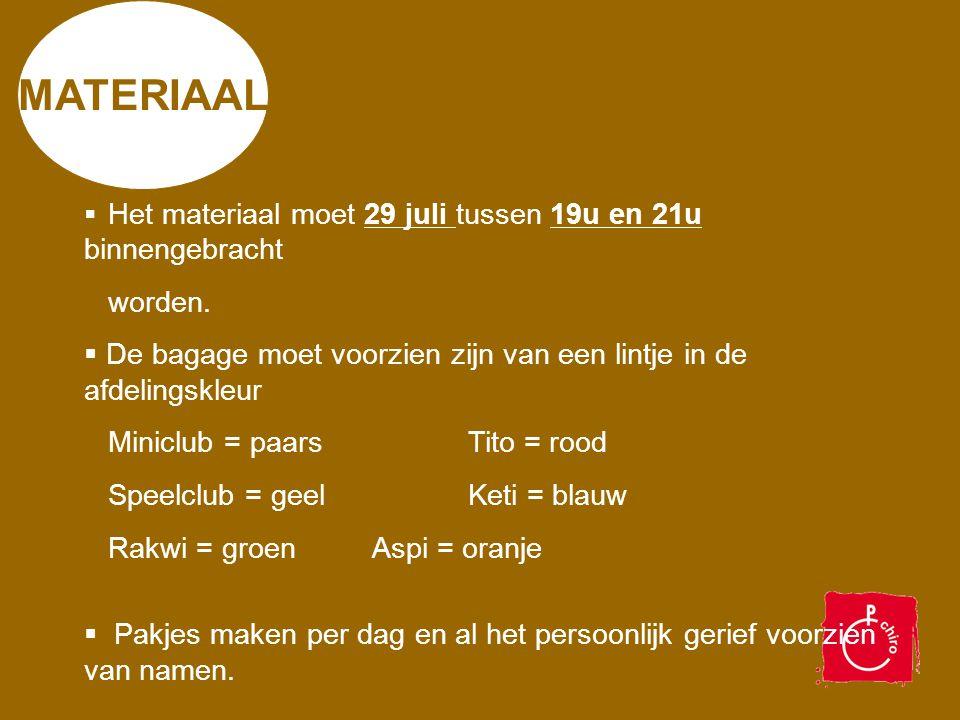 MATERIAAL  Het materiaal moet 29 juli tussen 19u en 21u binnengebracht worden.  De bagage moet voorzien zijn van een lintje in de afdelingskleur Min