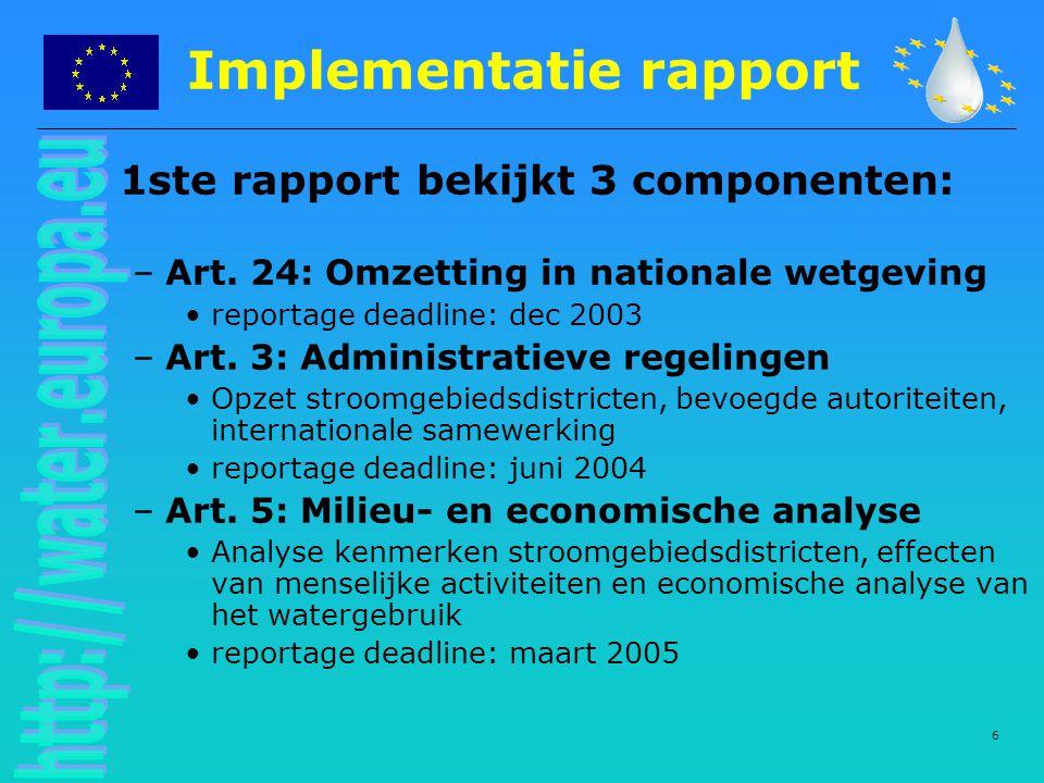 6 Implementatie rapport 1ste rapport bekijkt 3 componenten: –Art. 24: Omzetting in nationale wetgeving reportage deadline: dec 2003 –Art. 3: Administr