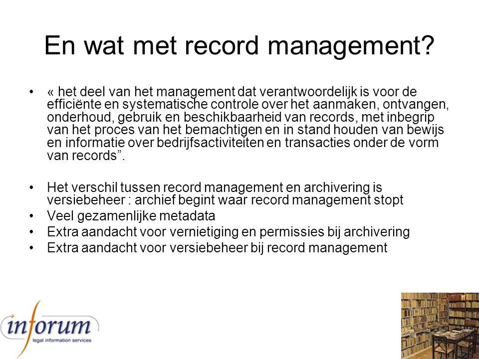 En wat met record management? « het deel van het management dat verantwoordelijk is voor de efficiënte en systematische controle over het aanmaken, on