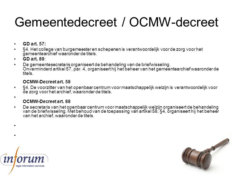 Gemeentedecreet / OCMW-decreet GD art. 57: §4. Het college van burgemeester en schepenen is verantwoordelijk voor de zorg voor het gemeentearchief waa