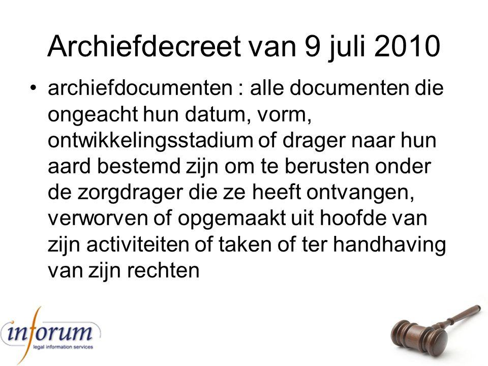 Archiefdecreet van 9 juli 2010 archiefdocumenten : alle documenten die ongeacht hun datum, vorm, ontwikkelingsstadium of drager naar hun aard bestemd