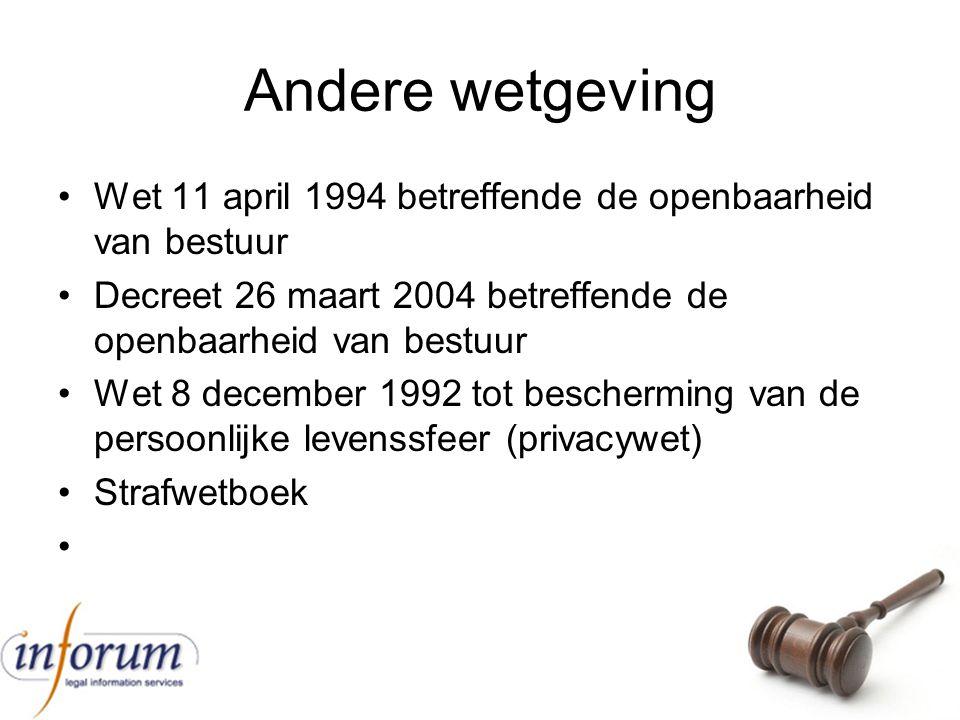 Andere wetgeving Wet 11 april 1994 betreffende de openbaarheid van bestuur Decreet 26 maart 2004 betreffende de openbaarheid van bestuur Wet 8 decembe