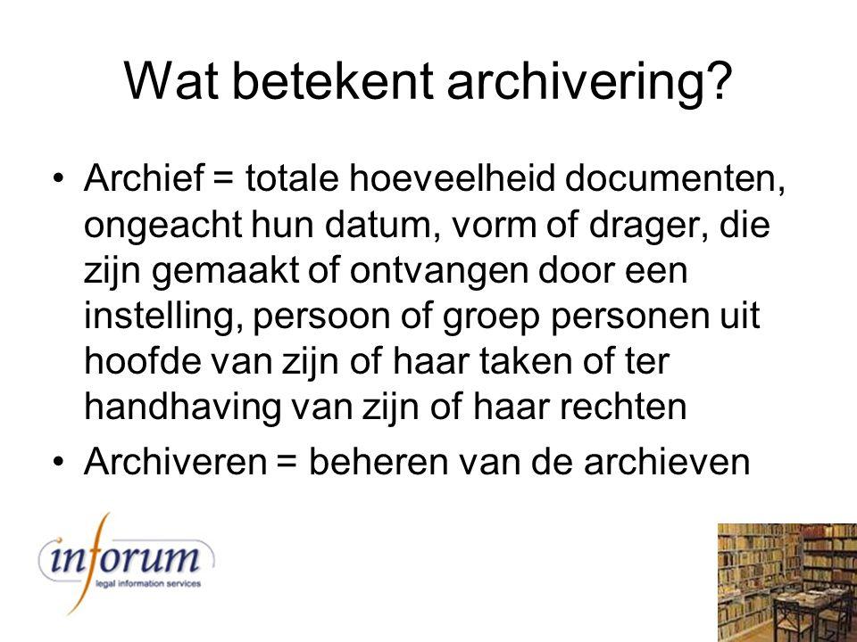 Wat betekent archivering? Archief = totale hoeveelheid documenten, ongeacht hun datum, vorm of drager, die zijn gemaakt of ontvangen door een instelli