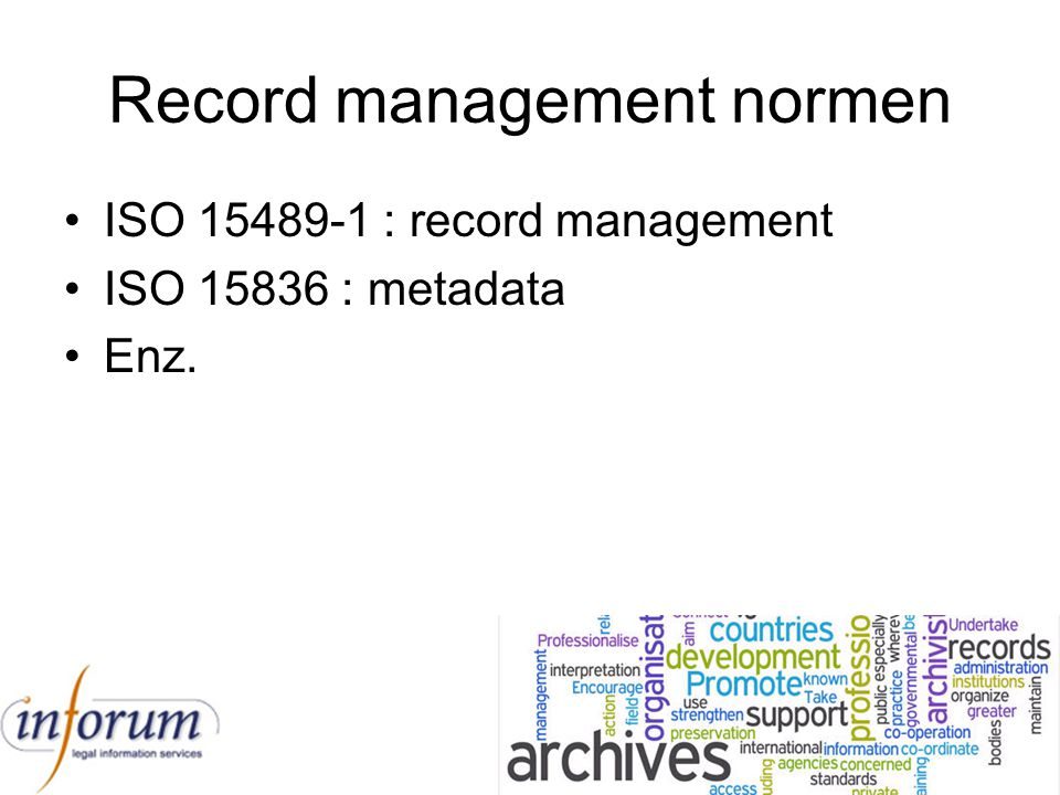 Record management normen ISO 15489-1 : record management ISO 15836 : metadata Enz.
