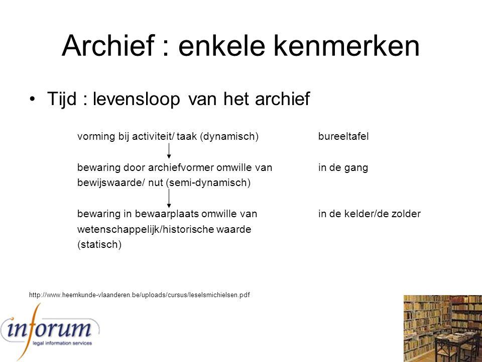 Archief : enkele kenmerken Tijd : levensloop van het archief vorming bij activiteit/ taak (dynamisch)bureeltafel bewaring door archiefvormer omwille v