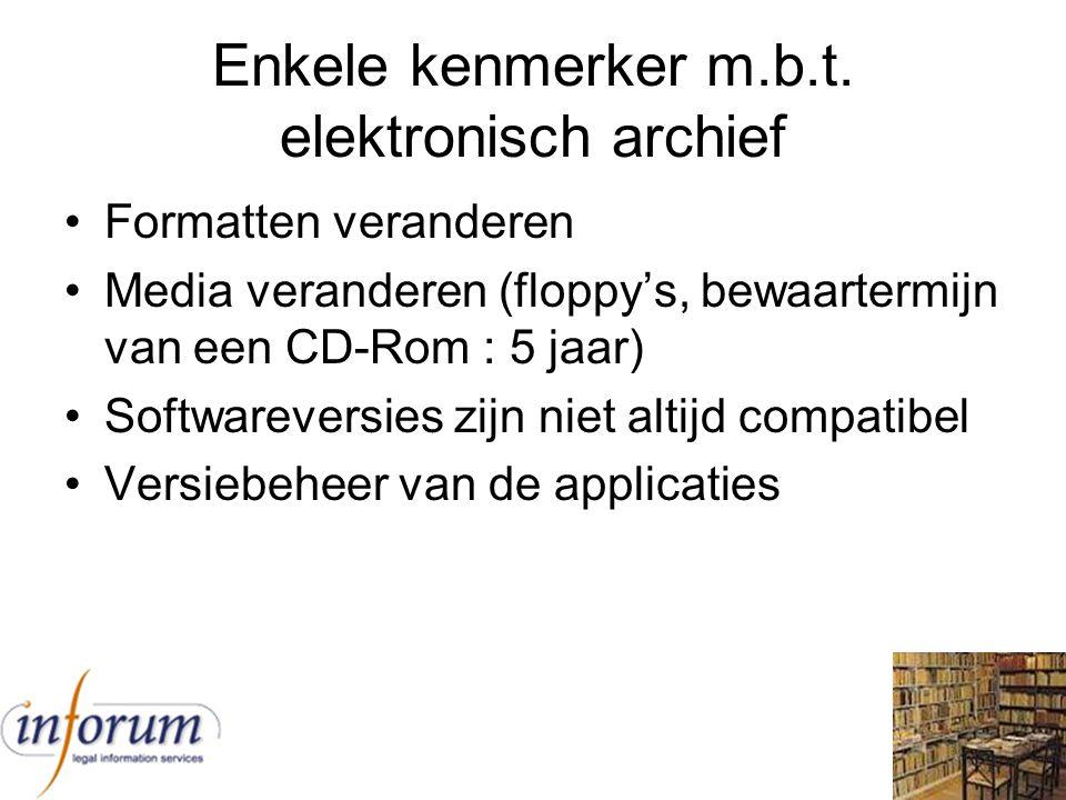 Enkele kenmerker m.b.t. elektronisch archief Formatten veranderen Media veranderen (floppy's, bewaartermijn van een CD-Rom : 5 jaar) Softwareversies z