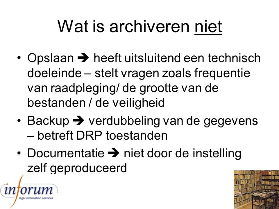 Wat is archiveren niet Opslaan  heeft uitsluitend een technisch doeleinde – stelt vragen zoals frequentie van raadpleging/ de grootte van de bestande