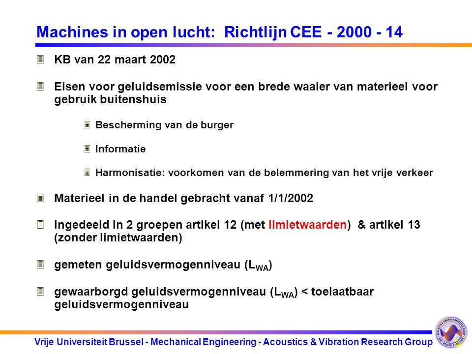 Vrije Universiteit Brussel - Mechanical Engineering - Acoustics & Vibration Research Group Machines in open lucht: Richtlijn CEE - 2000 - 14 3KB van 2