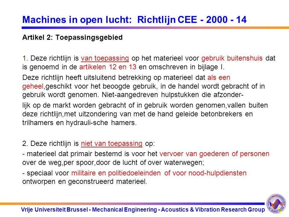 Vrije Universiteit Brussel - Mechanical Engineering - Acoustics & Vibration Research Group Machines in open lucht: Richtlijn CEE - 2000 - 14 Artikel 2