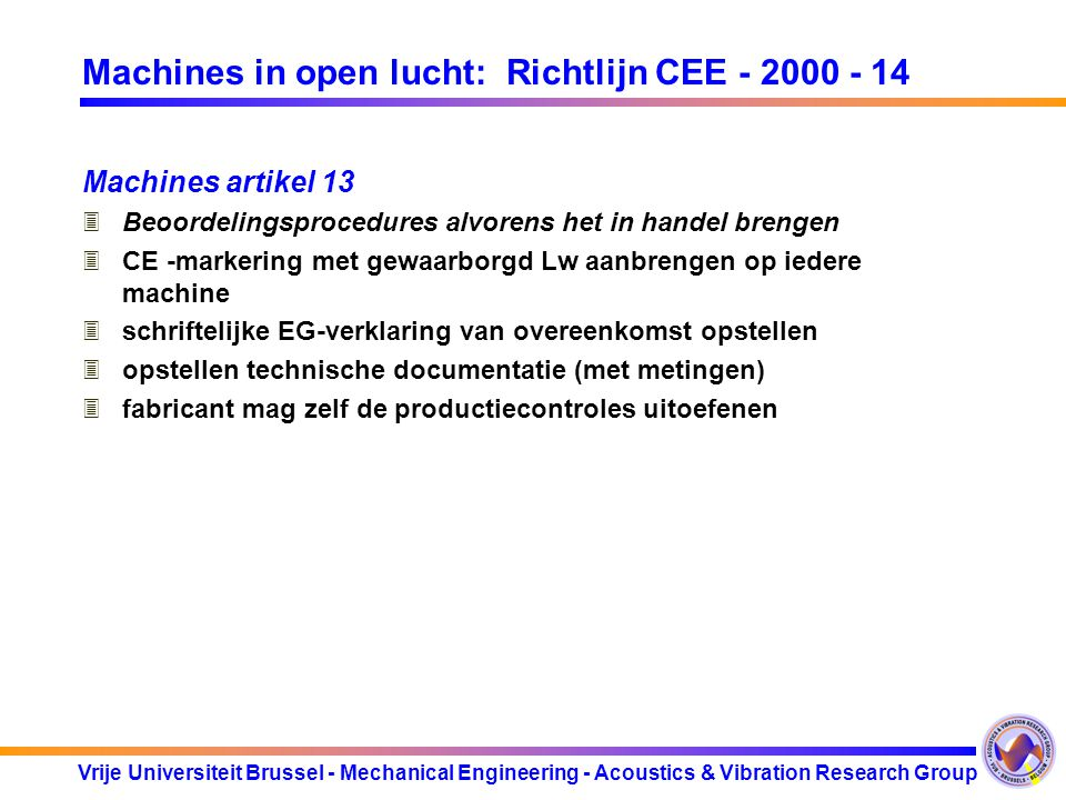 Vrije Universiteit Brussel - Mechanical Engineering - Acoustics & Vibration Research Group Machines in open lucht: Richtlijn CEE - 2000 - 14 Machines