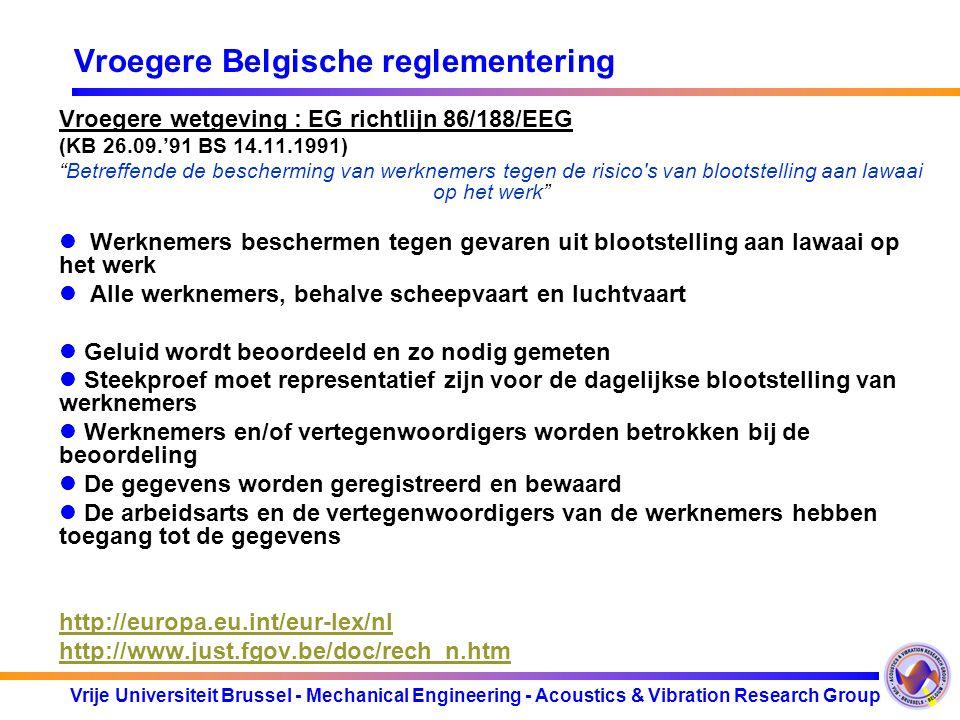 Vrije Universiteit Brussel - Mechanical Engineering - Acoustics & Vibration Research Group Vroegere Belgische reglementering Vroegere wetgeving : EG r