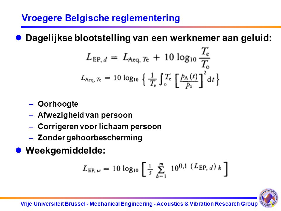 Vrije Universiteit Brussel - Mechanical Engineering - Acoustics & Vibration Research Group Vroegere Belgische reglementering Dagelijkse blootstelling