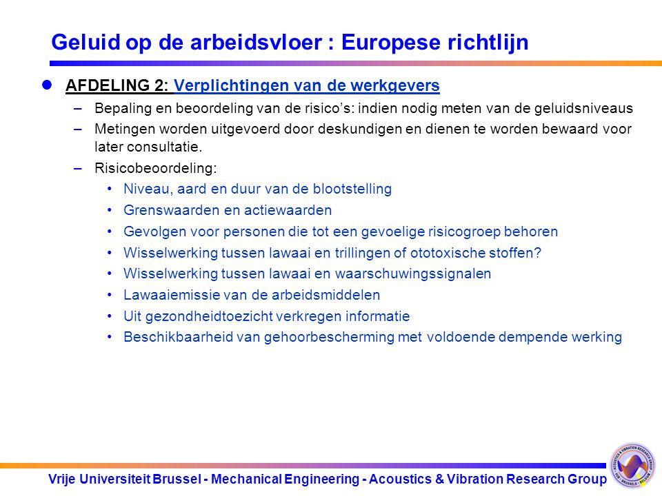 Vrije Universiteit Brussel - Mechanical Engineering - Acoustics & Vibration Research Group Geluid op de arbeidsvloer : Europese richtlijn AFDELING 2: