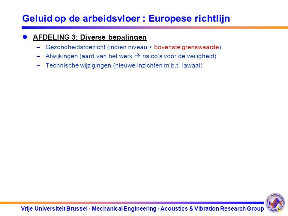 Vrije Universiteit Brussel - Mechanical Engineering - Acoustics & Vibration Research Group Geluid op de arbeidsvloer : Europese richtlijn AFDELING 3: