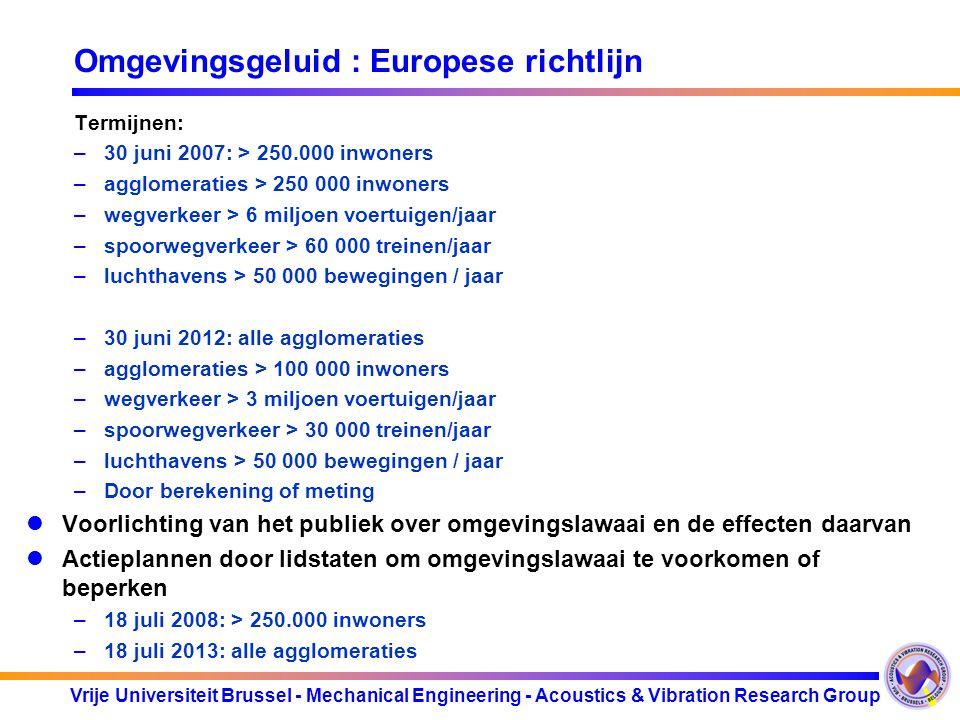 Vrije Universiteit Brussel - Mechanical Engineering - Acoustics & Vibration Research Group Omgevingsgeluid : Europese richtlijn Termijnen: –30 juni 20