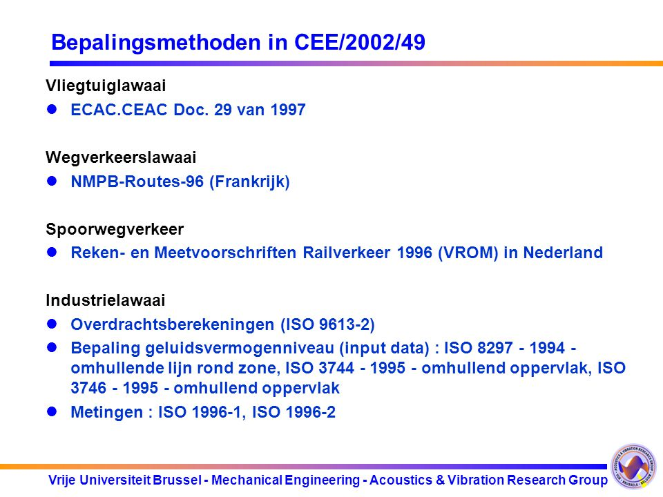 Vrije Universiteit Brussel - Mechanical Engineering - Acoustics & Vibration Research Group Bepalingsmethoden in CEE/2002/49 Vliegtuiglawaai ECAC.CEAC