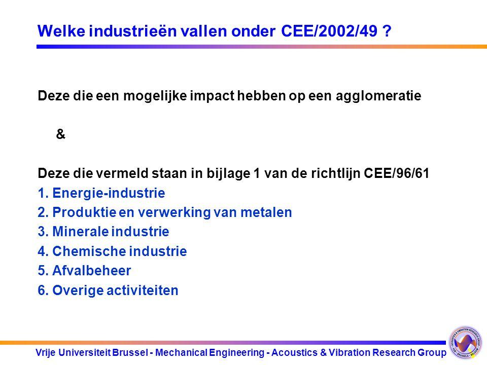 Vrije Universiteit Brussel - Mechanical Engineering - Acoustics & Vibration Research Group Welke industrieën vallen onder CEE/2002/49 ? Deze die een m