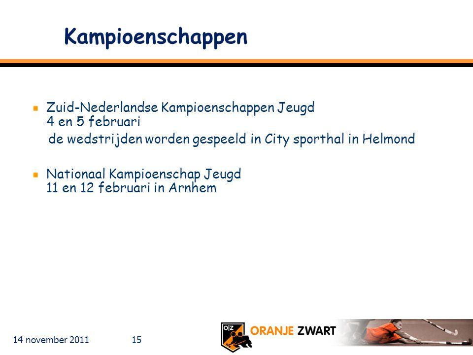 14 november 2011 15 Kampioenschappen Zuid-Nederlandse Kampioenschappen Jeugd 4 en 5 februari de wedstrijden worden gespeeld in City sporthal in Helmon