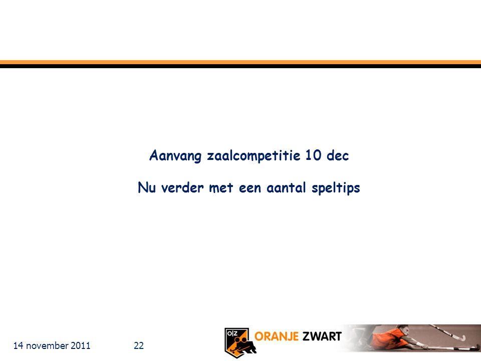 14 november 2011 22 Aanvang zaalcompetitie 10 dec Nu verder met een aantal speltips