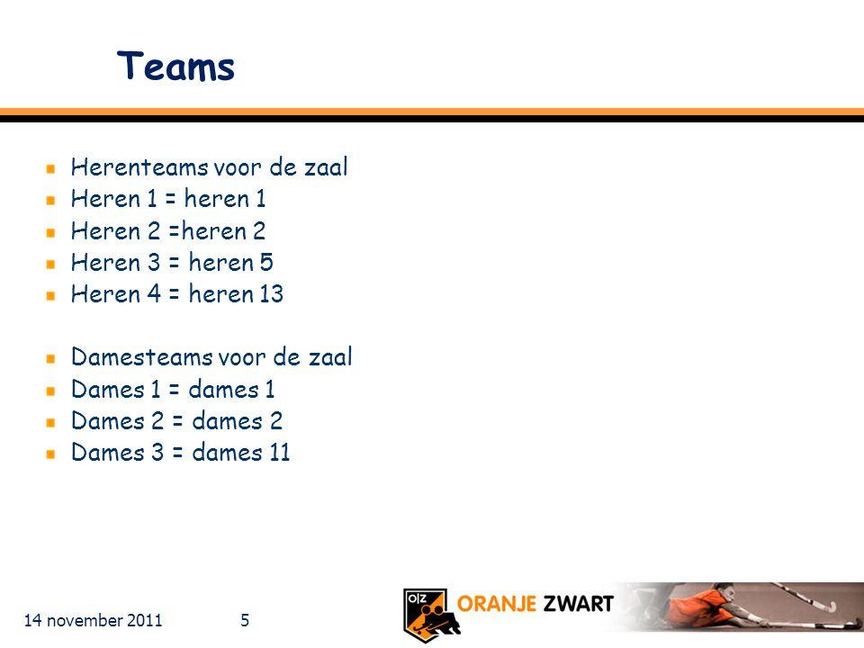 14 november 2011 5 Teams Herenteams voor de zaal Heren 1 = heren 1 Heren 2 =heren 2 Heren 3 = heren 5 Heren 4 = heren 13 Damesteams voor de zaal Dames