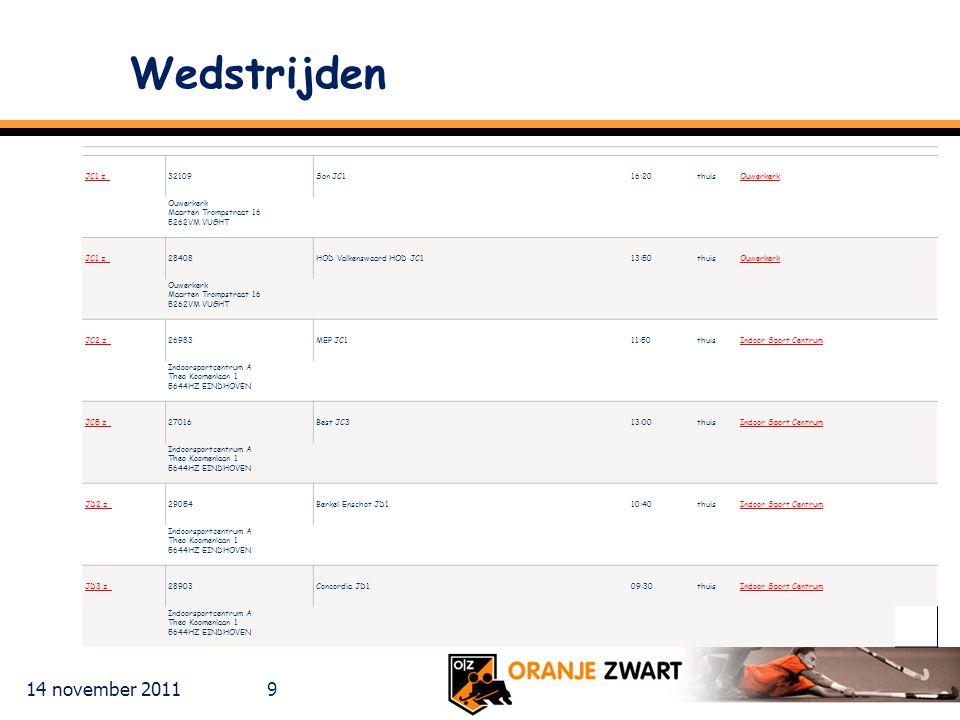14 november 2011 9 Wedstrijden JC1 z 32109 Son JC1 16:20 thuis Ouwerkerk Ouwerkerk Maarten Trompstraat 16 5262VM VUGHT JC1 z 28408 HOD Valkenswaard HO