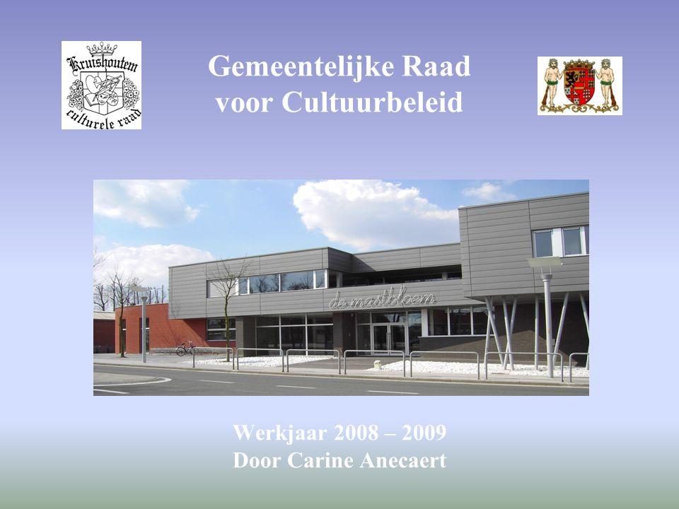 Gemeentelijke Raad voor Cultuurbeleid Werkjaar 2008 – 2009 Door Carine Anecaert