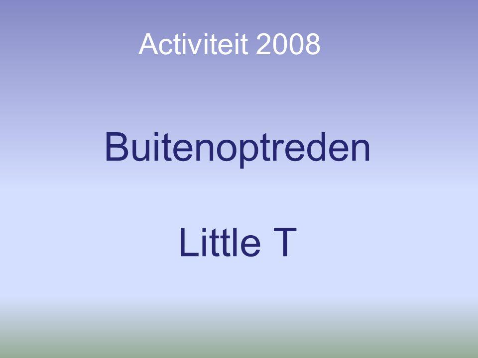 Activiteit 2008 Buitenoptreden Little T